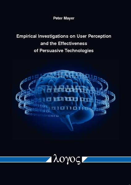 Empirical Investigations on User Perception and the Effectiveness of Persuasive Technologies - Coverbild