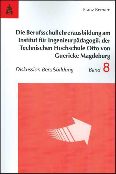 Die Berufsschullehrerausbildung am Institut für Ingenieurpädagogik der Technischen Hochschule Otto von Guericke Magdeburg - Coverbild
