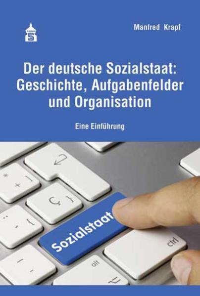 Der deutsche Sozialstaat: Geschichte, Aufgabenfelder und Organisation - Coverbild