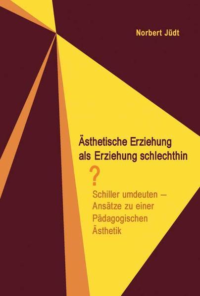 Ästhetische Erziehung als Erziehung schlechthin? - Coverbild