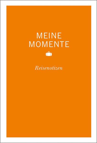 Meine Momente Reisenotizen orange - Coverbild
