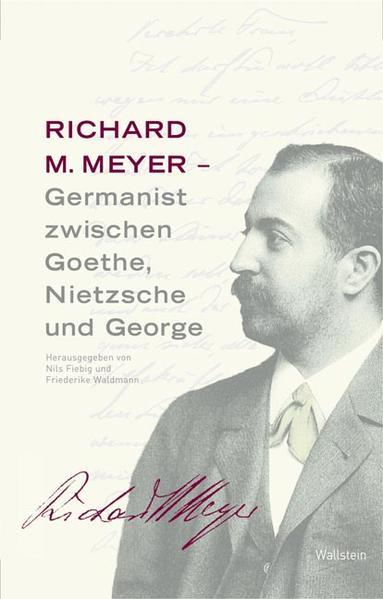 Richard M. Meyer - Germanist zwischen Goethe, Nietzsche und George - Coverbild