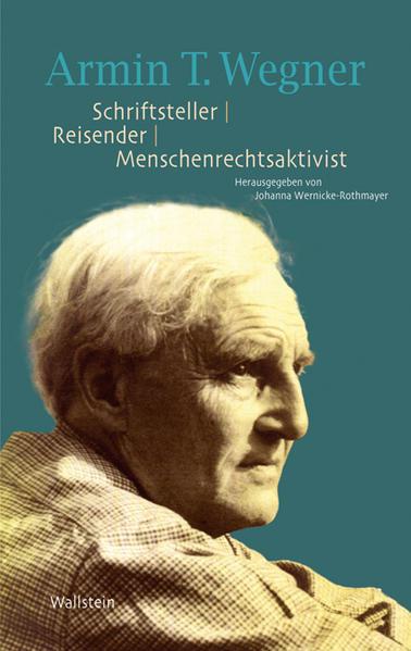 Armin T. Wegner. Schriftsteller – Reisender – Menschenrechtsaktivist - Coverbild