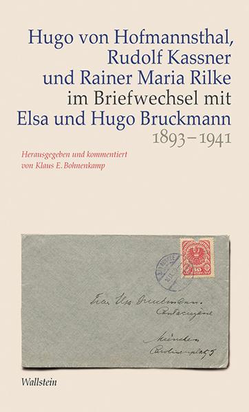 Hugo von Hofmannsthal, Rudolf Kassner und Rainer Maria Rilke im Briefwechsel mit Elsa und Hugo Bruckmann 1893-1941 - Coverbild