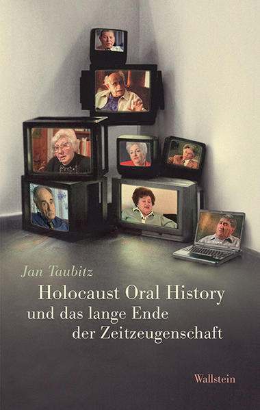 Holocaust Oral History und das lange Ende der Zeitzeugenschaft - Coverbild