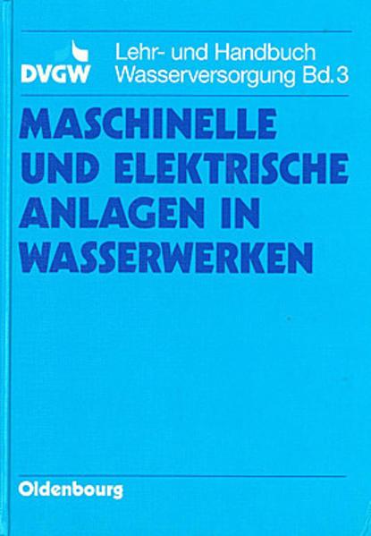 DVGW Lehr- und Handbuch Wasserversorgung / Maschinelle und elektrische Anlagen in Wasserwerken - Coverbild