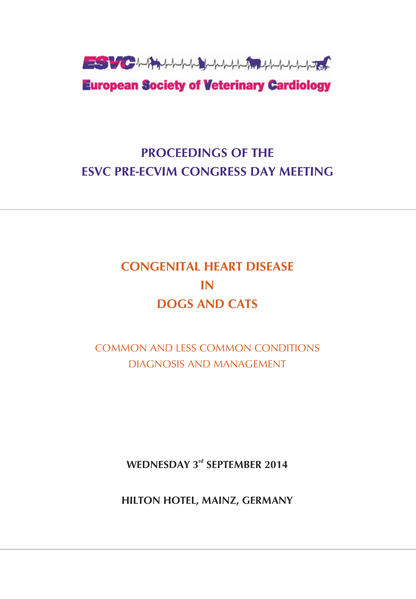 PROCEEDINGS OF THE ESVC PRE-ECVIM CONGRESS DAY MEETING - CONGENITAL HEART DISEASE IN DOGS AND CATS COMMON AND LESS COMMON CONDITIONS DIAGNOSIS AND MANAGEMENT - Coverbild
