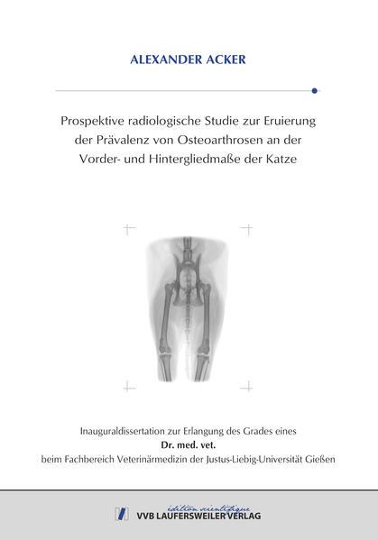 Prospektive radiologische Studie zur Eruierung der Prävalenz von Osteoarthrosen an der Vorder- und Hintergliedmaße der Katze - Coverbild