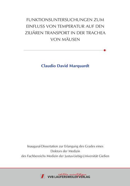 FUNKTIONSUNTERSUCHUNGEN ZUM EINFLUSS VON TEMPERATUR AUF DEN ZILIÄREN TRANSPORT IN DER TRACHEA VON MÄUSEN - Coverbild