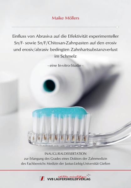Einfluss von Abrasiva auf die Effektivität experimenteller Sn/F- sowie Sn/F/Chitosan- Zahnpasten auf den erosiv und erosiv/abrasiv bedingten Zahnhartsubstanzverlust im Schmelz - Coverbild