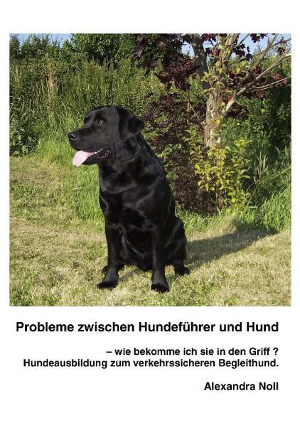Probleme zwischen Hundeführer und Hund - wie bekomme ich sie in den Griff ? - Coverbild