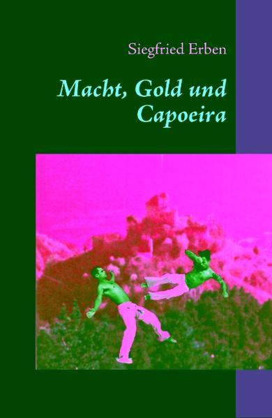 Macht, Gold und Capoeira - Coverbild