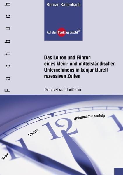 Das Leiten und Führen eines klein- und mittelständischen Unternehmens in konjunkturell rezessiven Zeiten - Coverbild