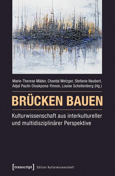 Brücken bauen - Kulturwissenschaft aus interkultureller und multidisziplinärer Perspektive - Coverbild