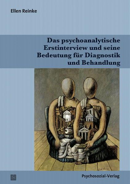 Das psychoanalytische Erstinterview und seine Bedeutung für Diagnostik und Behandlung - Coverbild