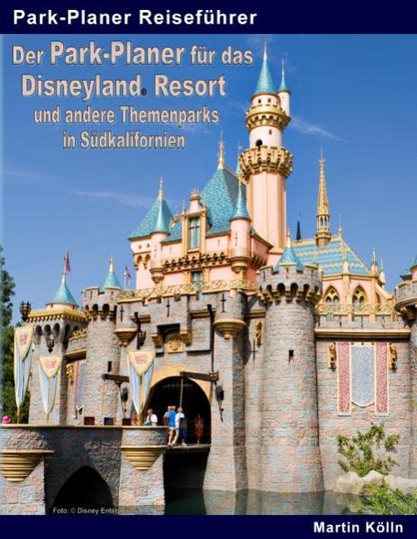 Der Park-Planer für das Disneyland Resort und andere Themenparks in Südkalifornien - Coverbild