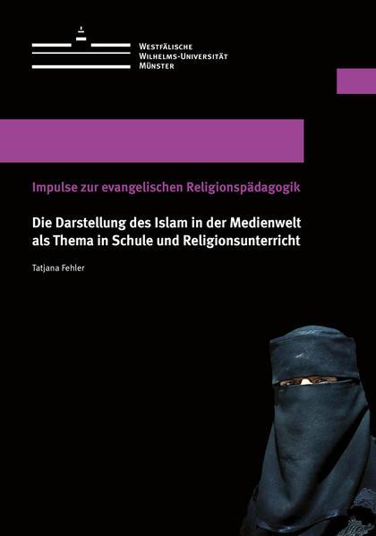 Die Darstellung des Islam in der Medienwelt als Thema in Schule und Religionsunterricht - Coverbild