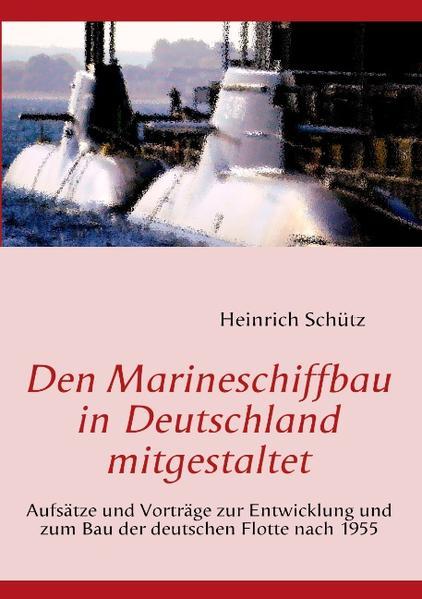 Den Marineschiffbau in Deutschland mitgestaltet - Coverbild