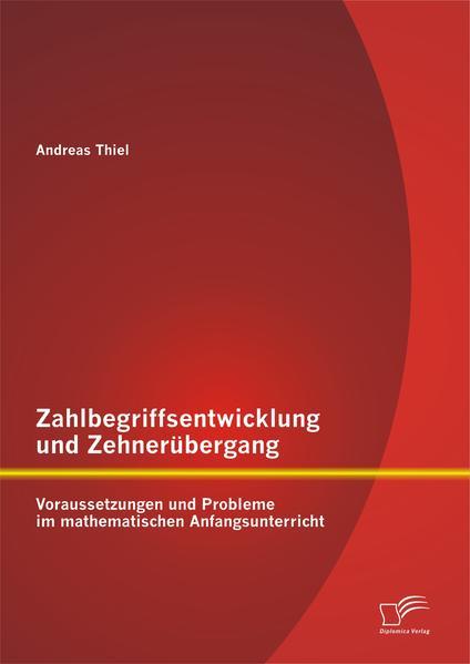 Zahlbegriffsentwicklung und Zehnerübergang: Voraussetzungen und Probleme im mathematischen Anfangsunterricht - Coverbild