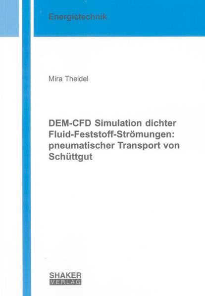 DEM-CFD Simulation dichter Fluid-Feststoff-Strömungen: pneumatischer Transport von Schüttgut - Coverbild