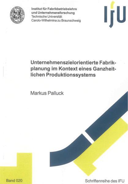 Unternehmenszielorientierte Fabrikplanung im Kontext eines Ganzheitlichen Produktionssystems - Coverbild