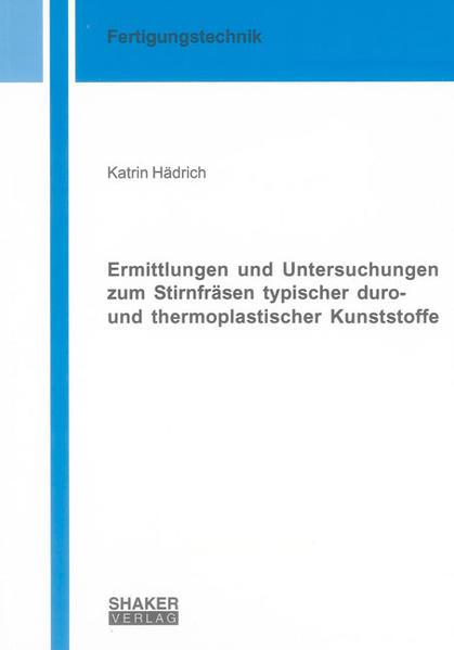 Ermittlungen und Untersuchungen zum Stirnfräsen typischer duro- und thermoplastischer Kunststoffe - Coverbild