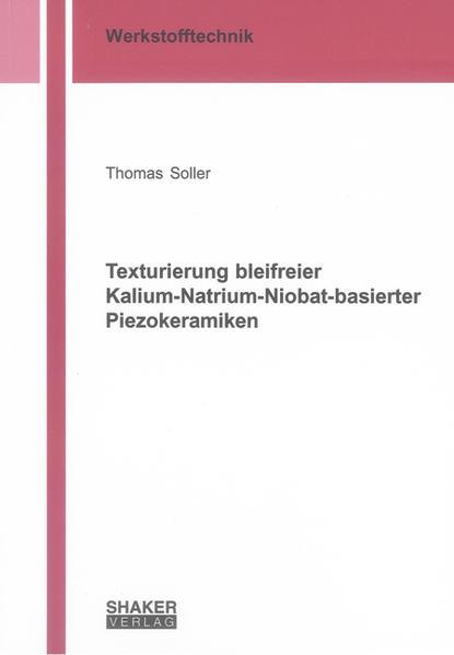 Texturierung bleifreier Kalium-Natrium-Niobat-basierter Piezokeramiken - Coverbild