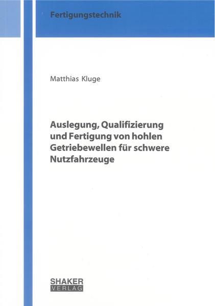 Auslegung, Qualifizierung und Fertigung von hohlen Getriebewellen für schwere Nutzfahrzeuge - Coverbild