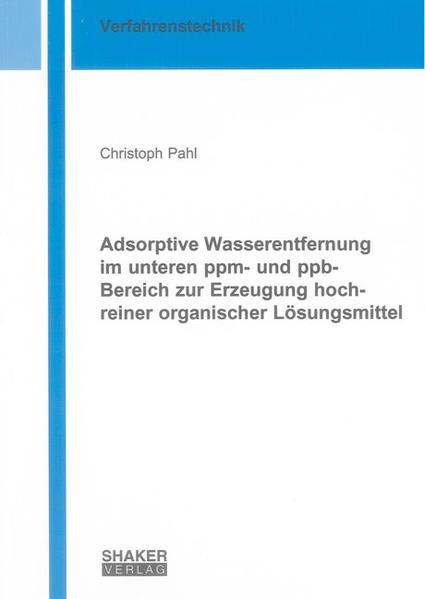 Adsorptive Wasserentfernung im unteren ppm- und ppb-Bereich zur Erzeugung hochreiner organischer Lösungsmittel - Coverbild