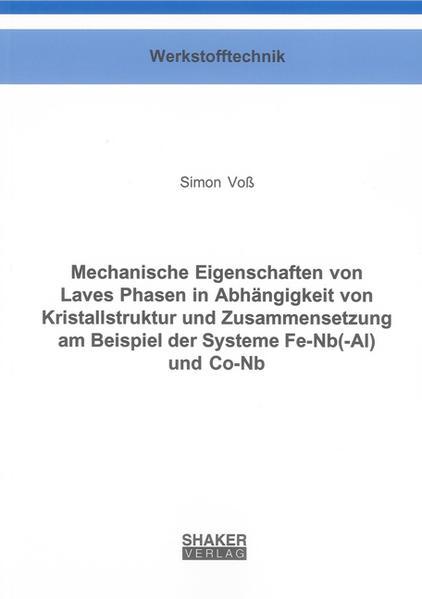 Mechanische Eigenschaften von Laves Phasen in Abhängigkeit von Kristallstruktur und Zusammensetzung am Beispiel der Systeme Fe-Nb(-Al) und Co-Nb - Coverbild