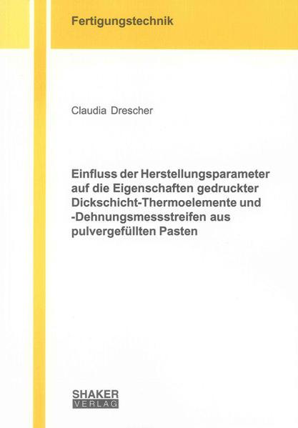 Einfluss der Herstellungsparameter auf die Eigenschaften gedruckter Dickschicht-Thermoelemente und -Dehnungsmessstreifen aus pulvergefüllten Pasten - Coverbild