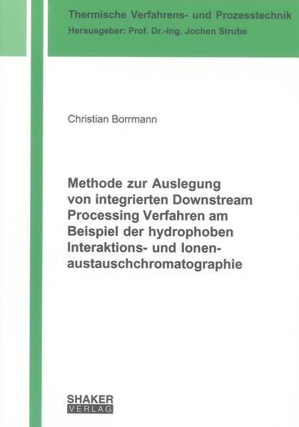 Methode zur Auslegung von integrierten Downstream Processing Verfahren am Beispiel der hydrophoben Interaktions- und Ionenaustauschchromatographie - Coverbild
