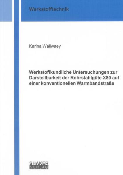 Werkstoffkundliche Untersuchungen zur Darstellbarkeit der Rohrstahlgüte X80 auf einer konventionellen Warmbandstraße - Coverbild