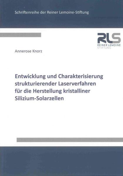 Entwicklung und Charakterisierung strukturierender Laserverfahren für die Herstellung kristalliner Silizium-Solarzellen - Coverbild