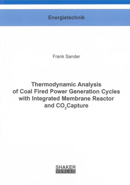 Thermodynamic Analysis of Coal Fired  Power Generation Cycles with Integrated Membrane Reactor and CO2 Capture - Coverbild