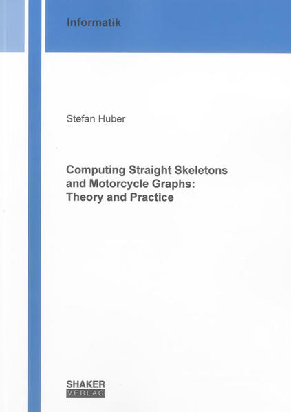 Computing Straight Skeletons and Motorcycle Graphs: Theory and Practice - Coverbild