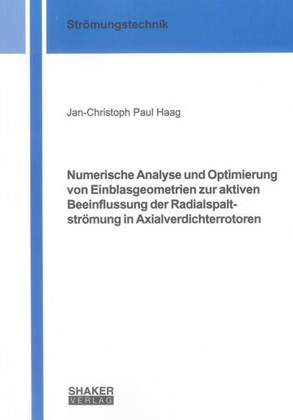 Numerische Analyse und Optimierung von Einblasgeometrien zur aktiven Beeinflussung der Radialspaltströmung in Axialverdichterrotoren - Coverbild