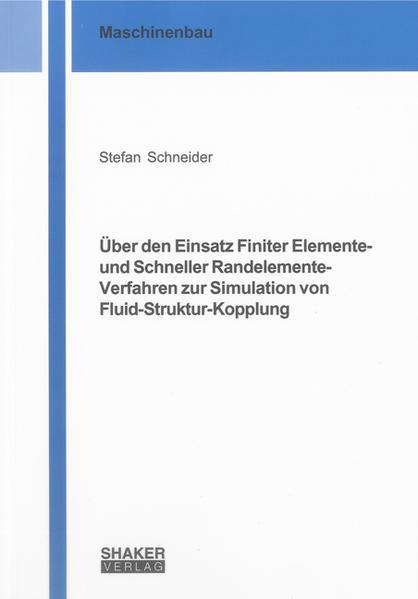 Über den Einsatz Finiter Elemente- und Schneller Randelemente-Verfahren zur Simulation von Fluid-Struktur-Kopplung - Coverbild