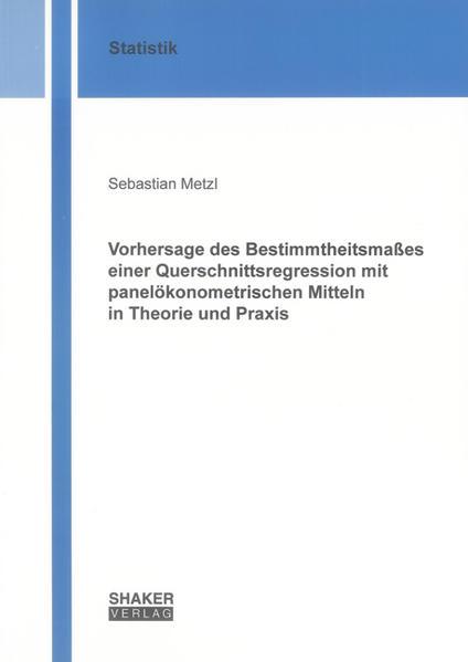 Vorhersage des Bestimmtheitsmaßes einer Querschnittsregression mit panelökonometrischen Mitteln in Theorie und Praxis - Coverbild