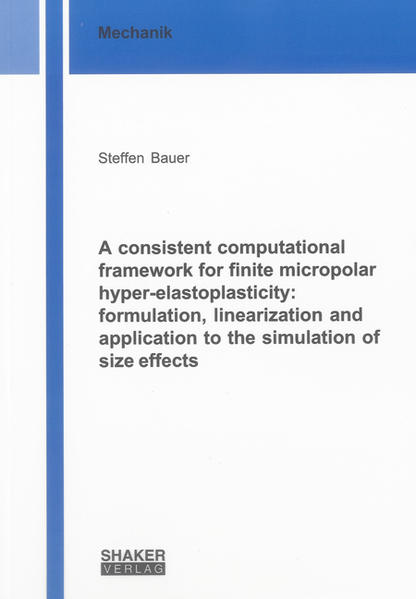 A consistent computational framework for finite micropolar hyper-elastoplasticity: formulation, linearization and application to the simulation of size effects - Coverbild
