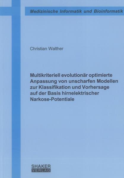 Multikriteriell evolutionär optimierte Anpassung von unscharfen Modellen zur Klassifikation und Vorhersage auf der Basis hirnelektrischer Narkose-Potentiale - Coverbild