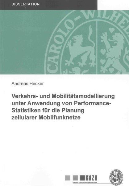Verkehrs- und Mobilitätsmodellierung unter Anwendung von Performance-Statistiken für die Planung zellularer Mobilfunknetze - Coverbild