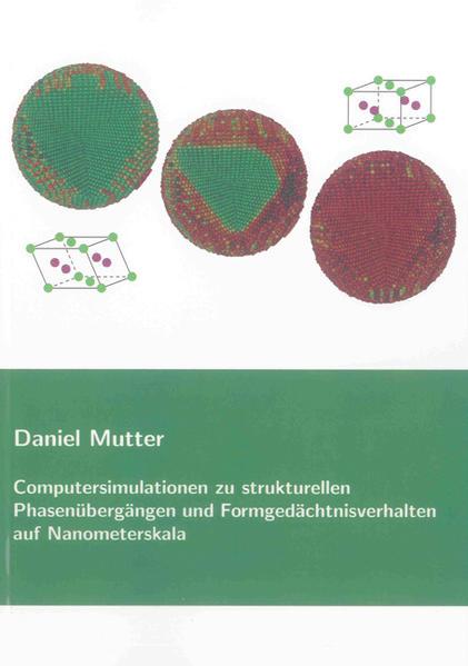 Computersimulationen zu strukturellen Phasenübergängen und Formgedächtnisverhalten auf Nanometerskala - Coverbild