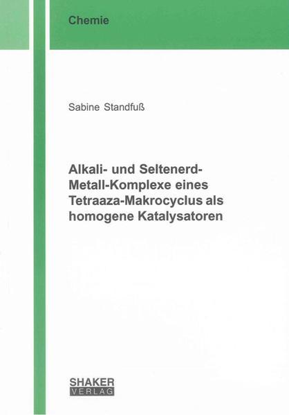 Alkali- und Seltenerd-Metall-Komplexe eines Tetraaza-Makrocyclus als homogene Katalysatoren - Coverbild