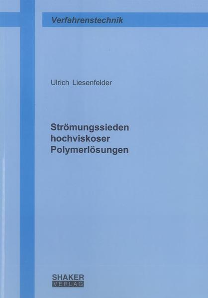 Strömungssieden hochviskoser Polymerlösungen - Coverbild