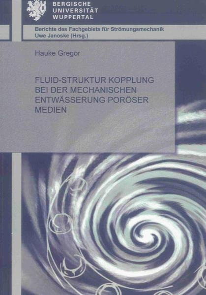 Fluid-Struktur Kopplung bei der mechanischen Entwässerung poröser Medien - Coverbild