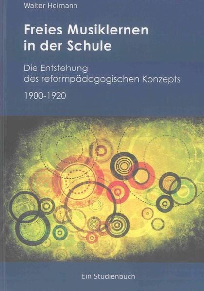 Freies Musiklernen in der Schule: Die Entstehung des reformpädagogischen Konzepts 1900 - 1920 - Coverbild