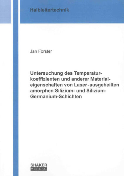 Untersuchung des Temperaturkoeffizienten und anderer Materialeigenschaften von Laser-ausgeheilten amorphen Silizium- und Silizium-Germanium-Schichten - Coverbild