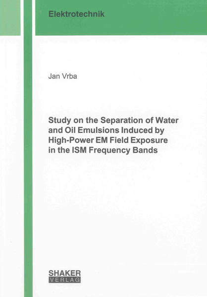 Study on the Separation of Water and Oil Emulsions Induced by High-Power EM Field Exposure in the ISM Frequency Bands - Coverbild