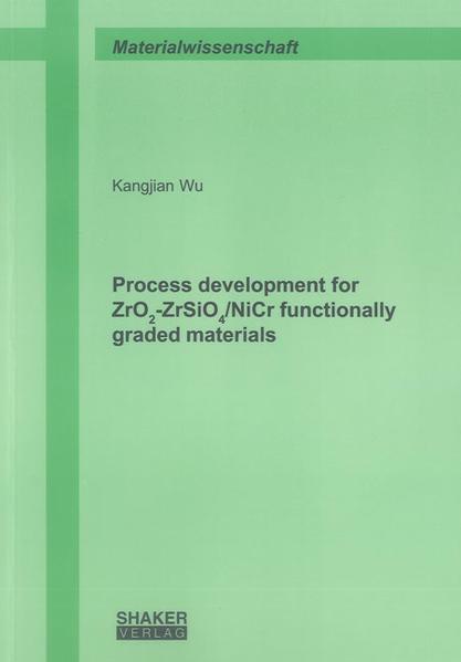 Process development for ZrO2-ZrSiO4/NiCr functionally graded materials - Coverbild